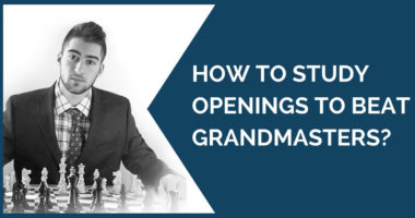 How to Study Openings to Beat Grandmasters?