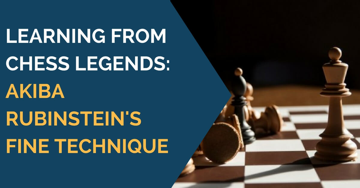 Learning from Chess Legends: Akiba Rubinstein's Fine Technique