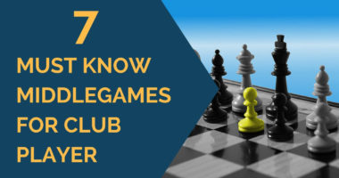 7 Must Know Middlegames for Club Player