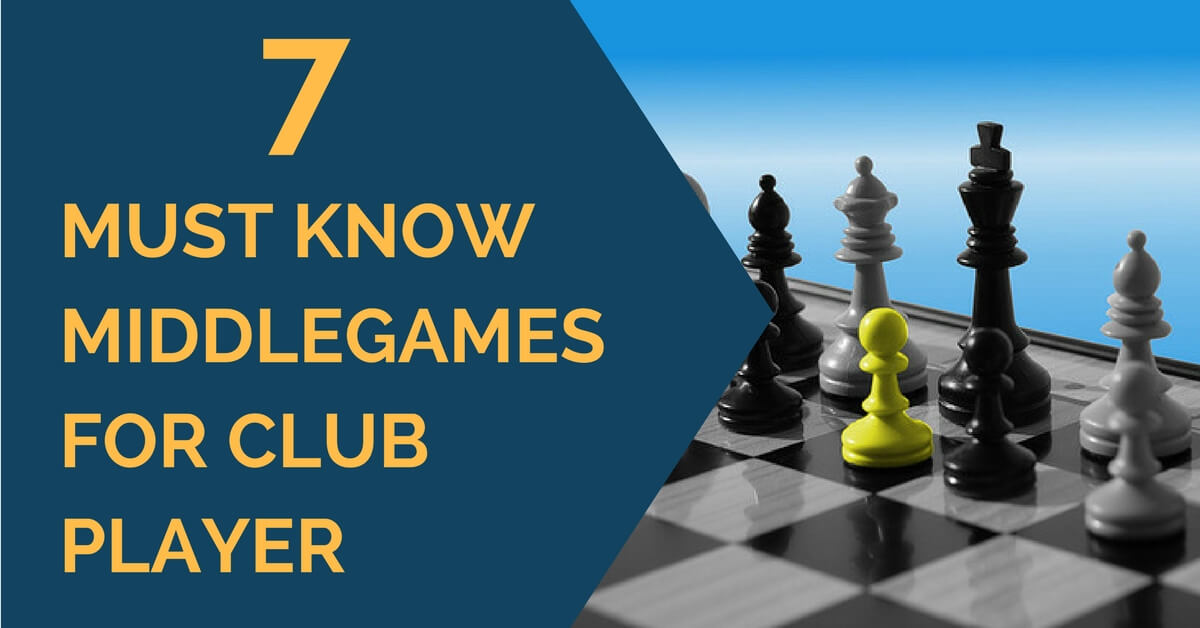 7 must know middlegames