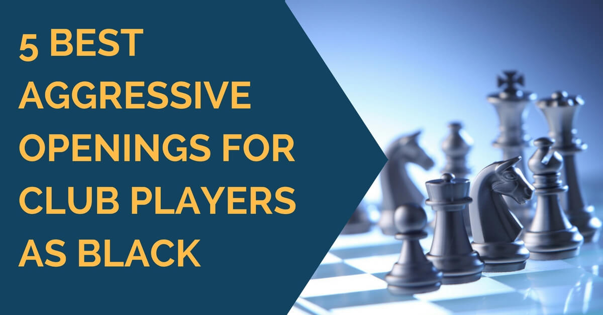 5 Best Aggressive Openings for Club Players as Black