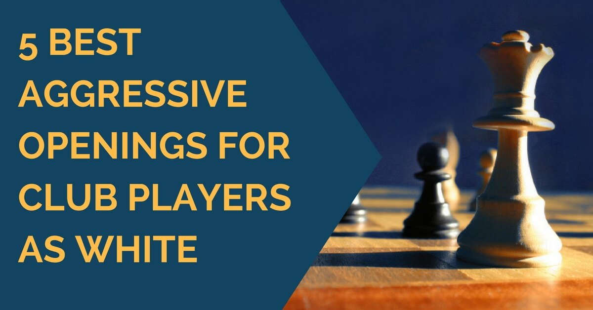 5 best aggressive openings for white