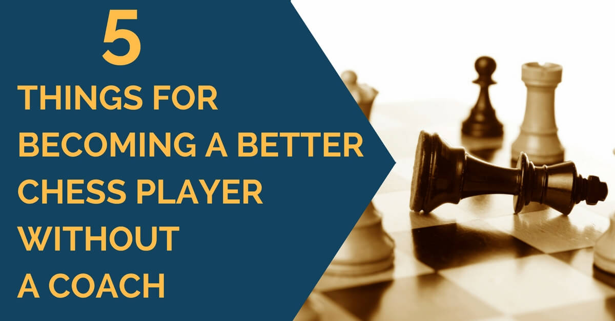 5 Things for Becoming a Better Chess Player without a Coach