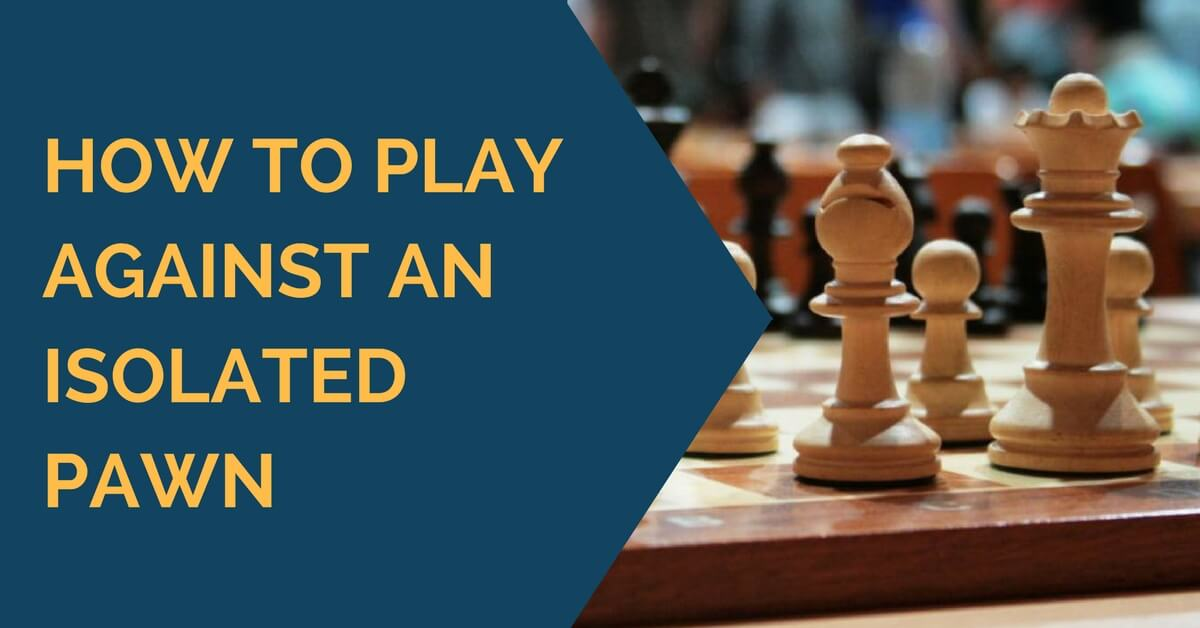 how to play against isolated pawn