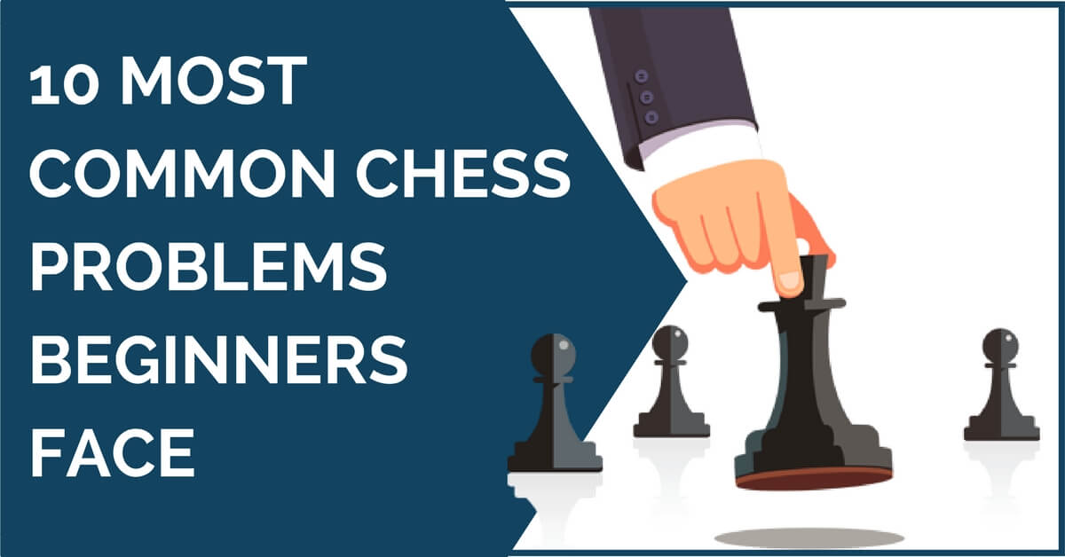 10 common chess problems beginners face