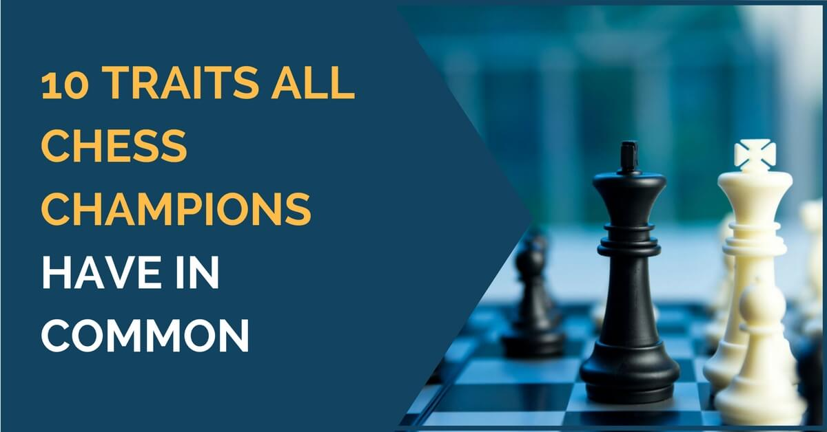 10 Traits all Chess Champions Have in Common