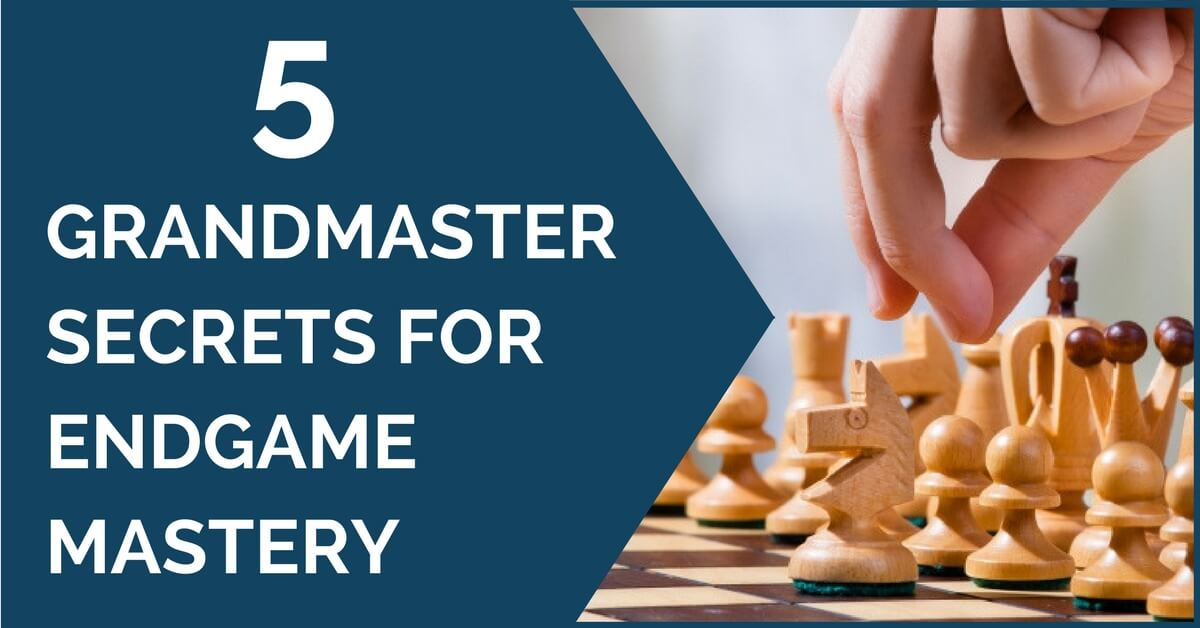 5 Grandmaster Secrets for Endgame Mastery