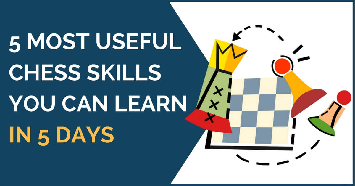 5 most useful chess skills to learn in 5 days