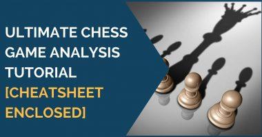 Ultimate Chess Game Analysis Tutorial [cheatsheet enclosed]