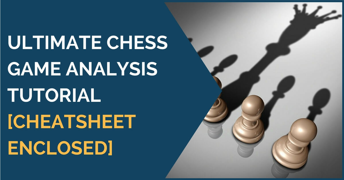 Ultimate Chess Game Analysis Tutorial [cheatsheet enclosed]