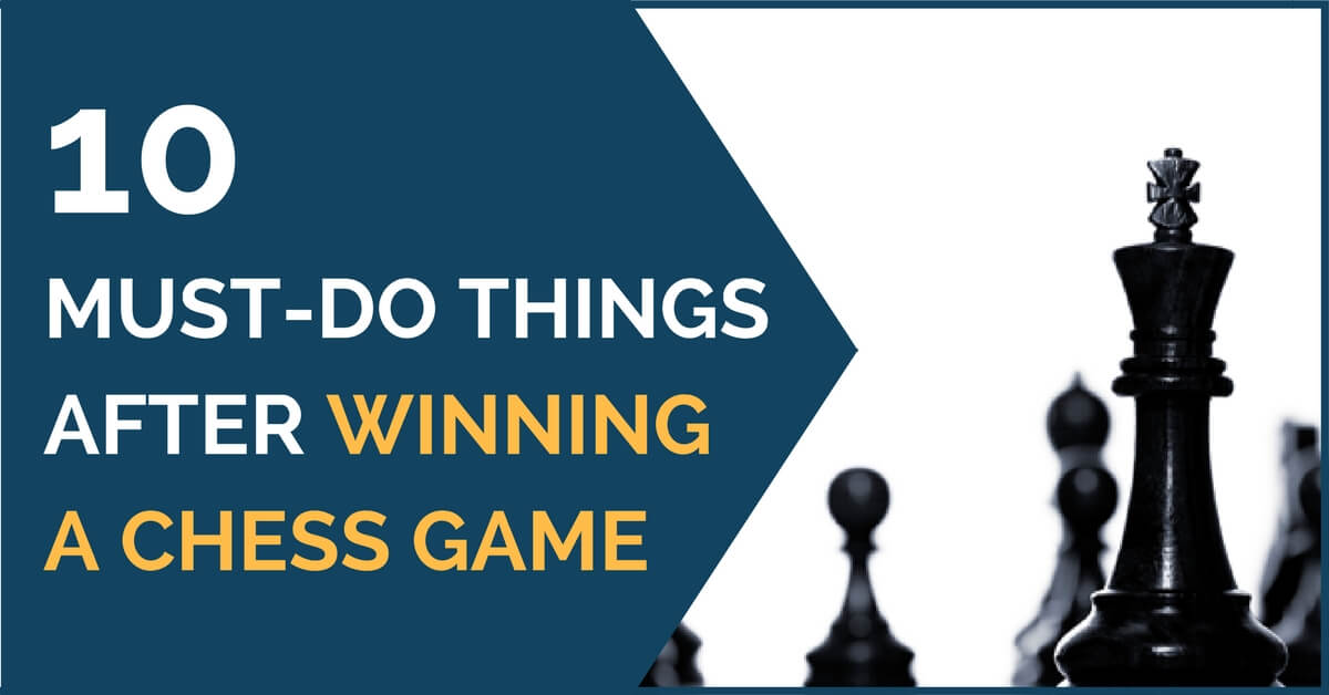 10 must do things after winning chess