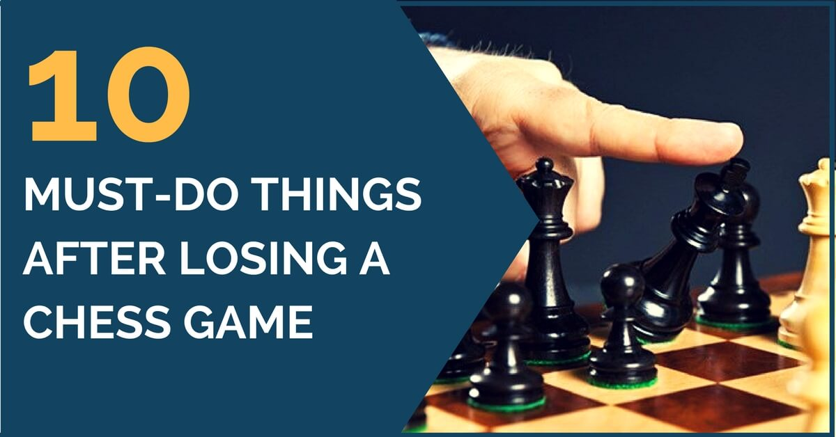 10 Must-do Things After Losing a Chess Game