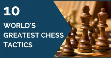 Best Сhess Tactics — 10 World's Greatest Tactical Chess Games