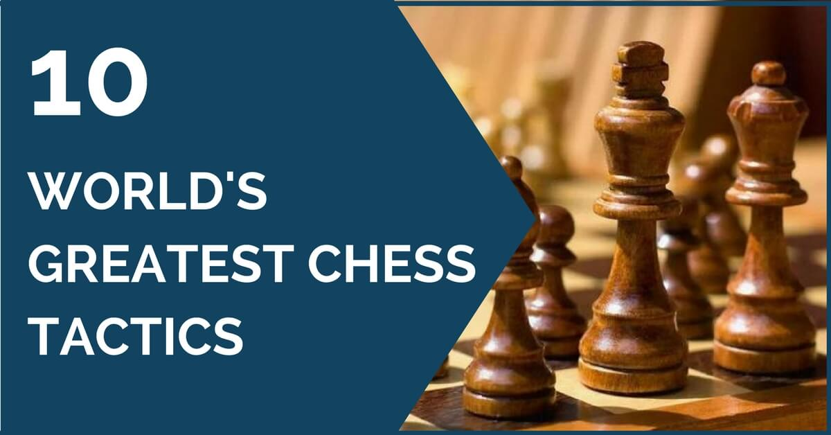 10 worlds greatest chess tactics