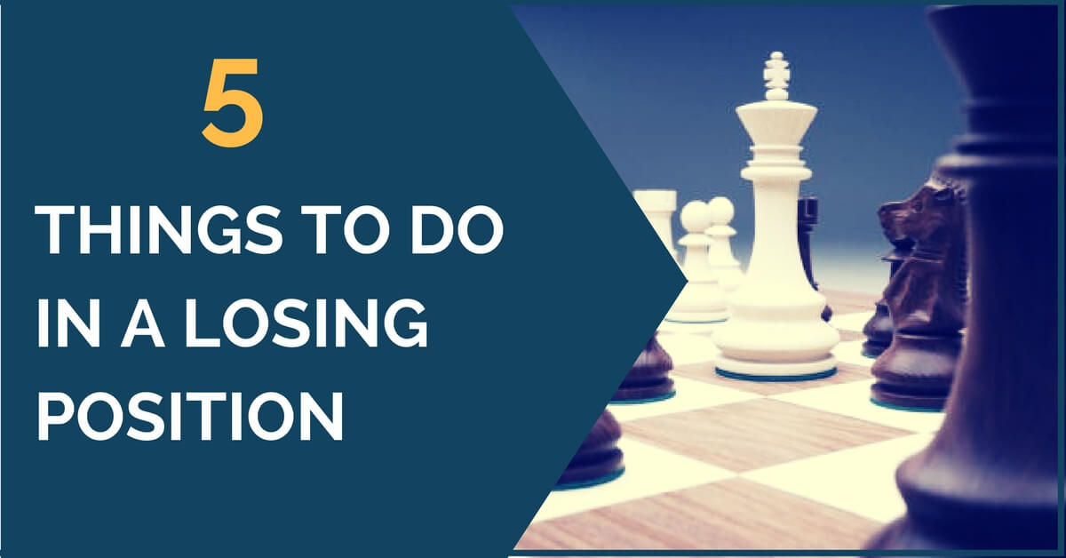 5 things to do in losing position