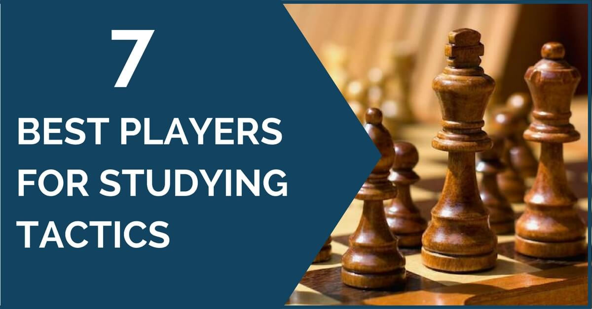 7 Best Chess Players for Studying Tactics