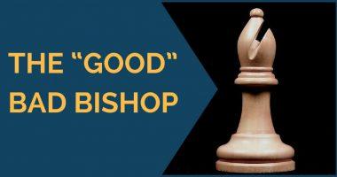 "The ""Good"" Bad Bishop"