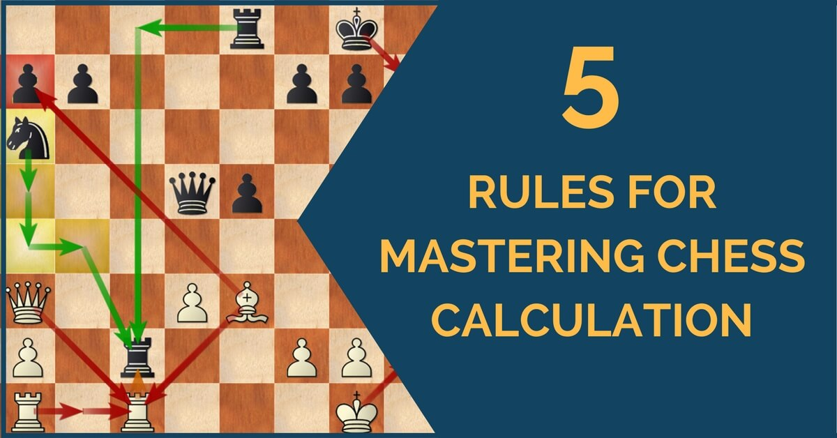 5 Rules for Mastering Chess Calculation