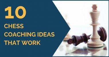 10 Chess Coaching Ideas that Work