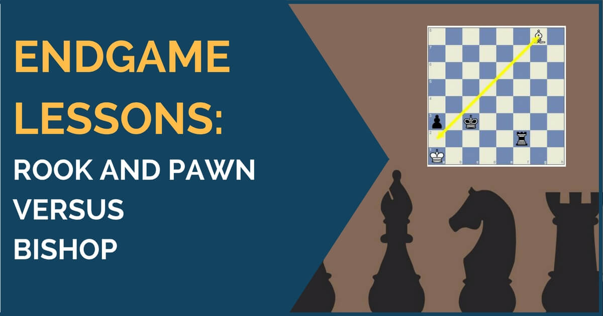 Endgame Lessons: Rook & Pawn versus Bishop
