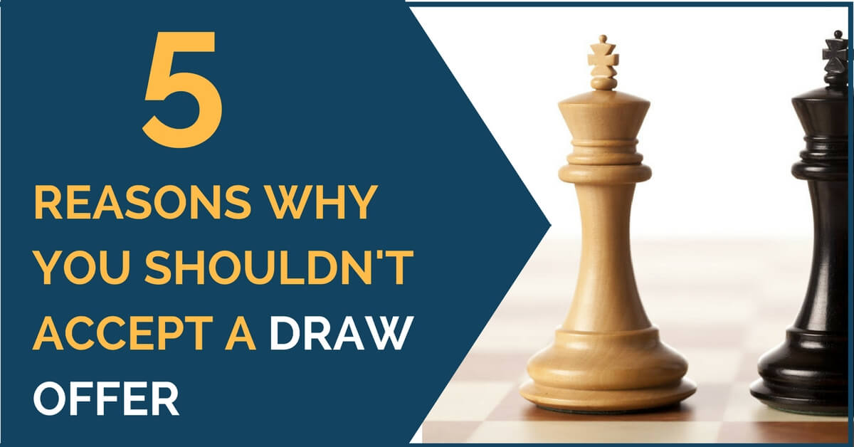 5 Reasons Why You Shouldn't Accept a Draw Offer