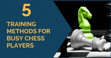 5 Training Methods for Busy Chess Players