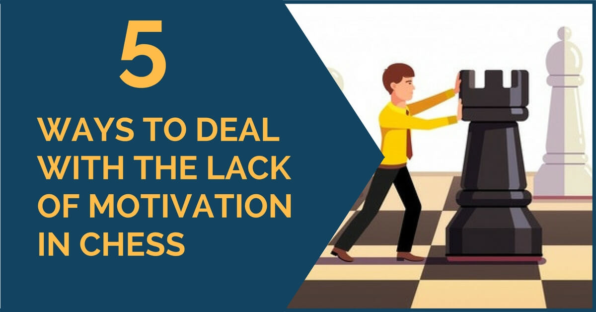 5 Ways to Deal with the Lack of Motivation in Chess