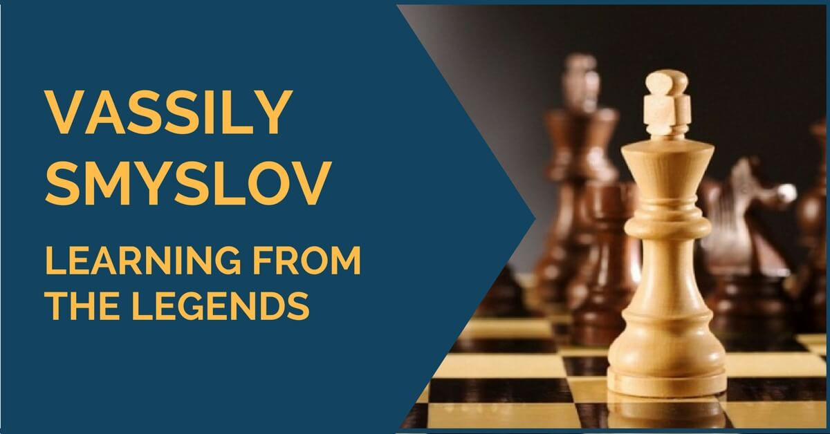 Vassily Smyslov – Learning from the Legends