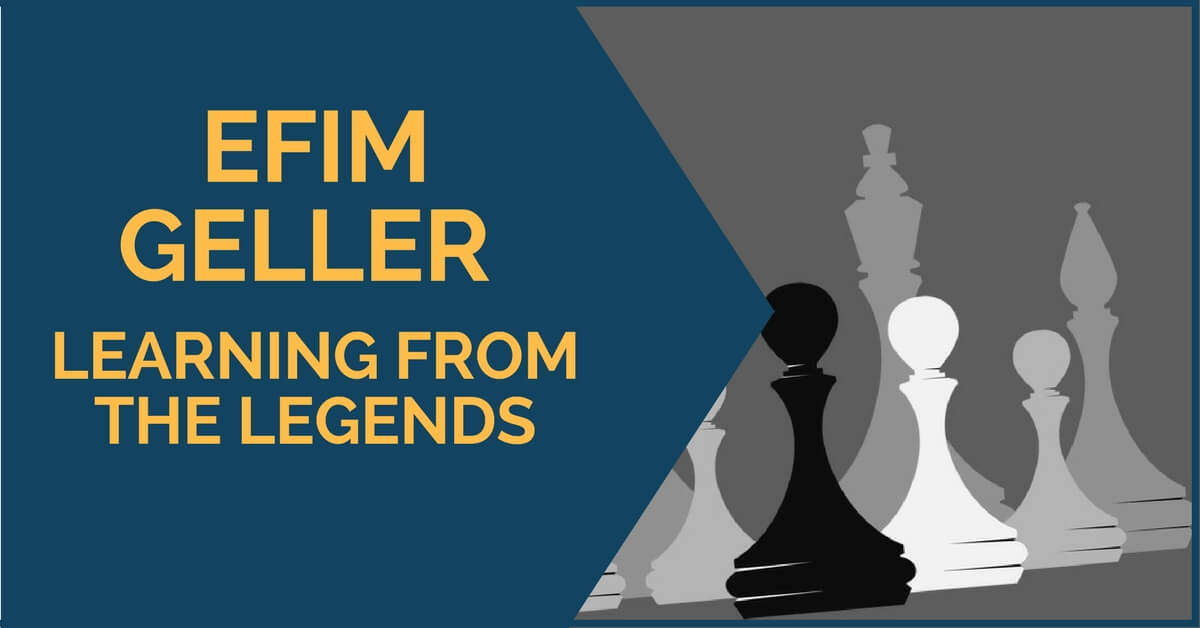 Efim Geller – Learning from the Legends