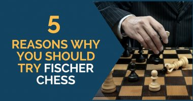 5 Reasons Why You Should Try Fischer Chess