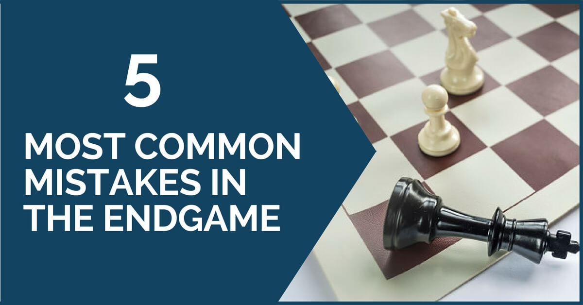 5 Most Common Mistakes in the Endgame