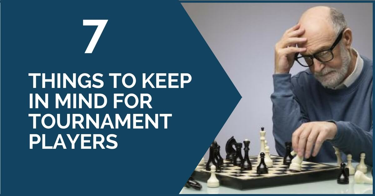 7 things to keep in mind for tournament chess players