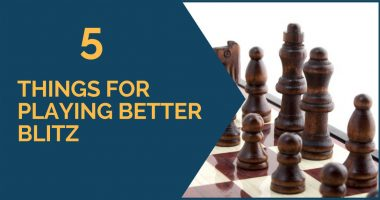 5 Things for Playing Better Blitz Chess