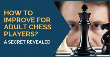 How to Improve at Chess for Adult Players? [a secret revealed]