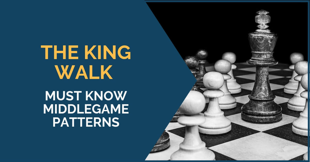 The King Walk – Must Know Middlegame Patterns