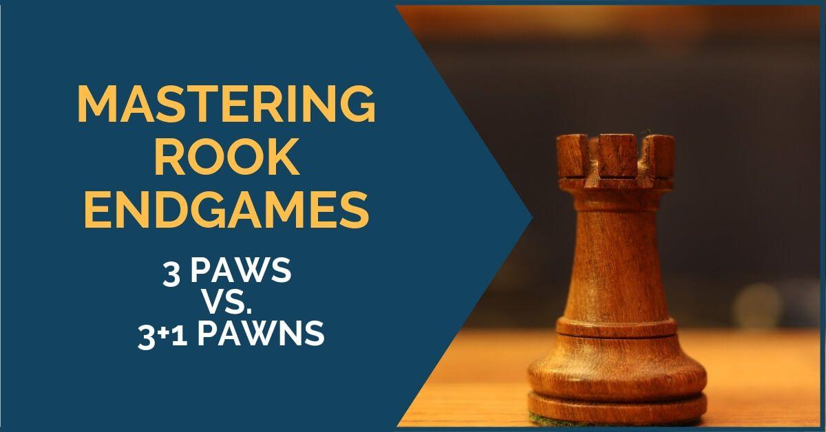 mastering rook endgames 3 pawns