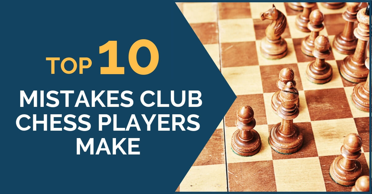 Top 10 Mistakes Club Chess Players Make