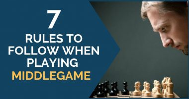7 Rules to Follow When Playing Middlegame