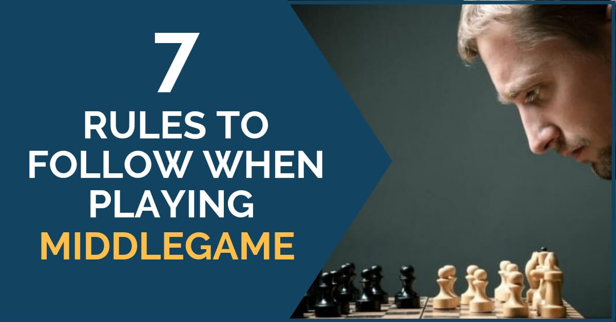 7 rules following middlegame