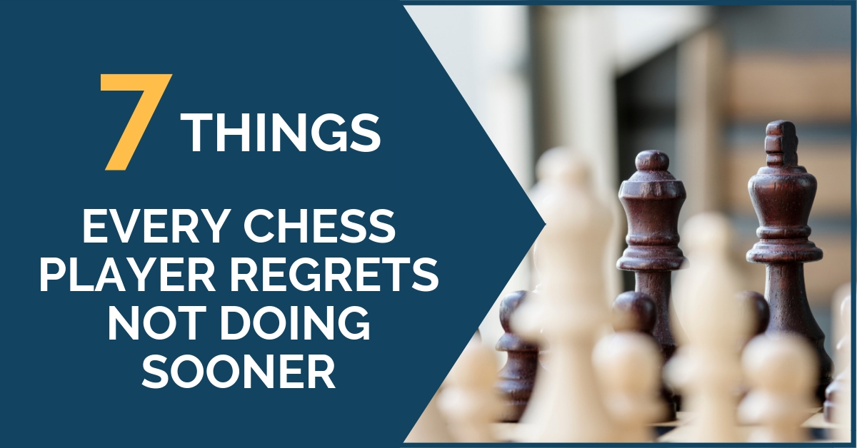 7 Things Every Chess Player Regrets Not Doing Sooner