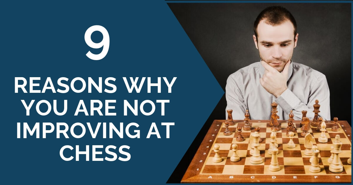 9 Reasons Why You Are Not Improving at Chess