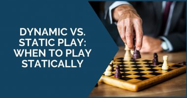 Dynamic vs. Static Play: When to Play Statically