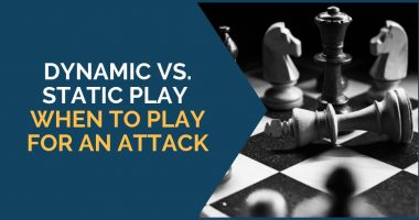 Dynamic vs. Static Play – When to Play for an Attack