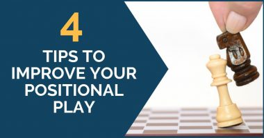 4 Tips to Improve Your Positional Play