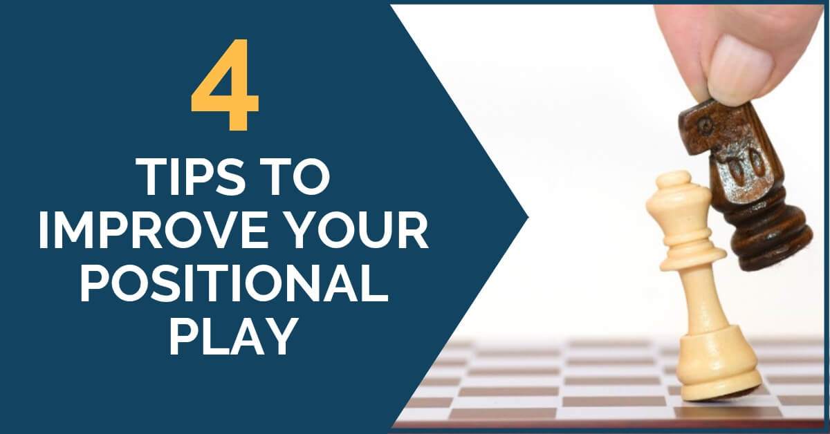 4 topics to improve your positional play
