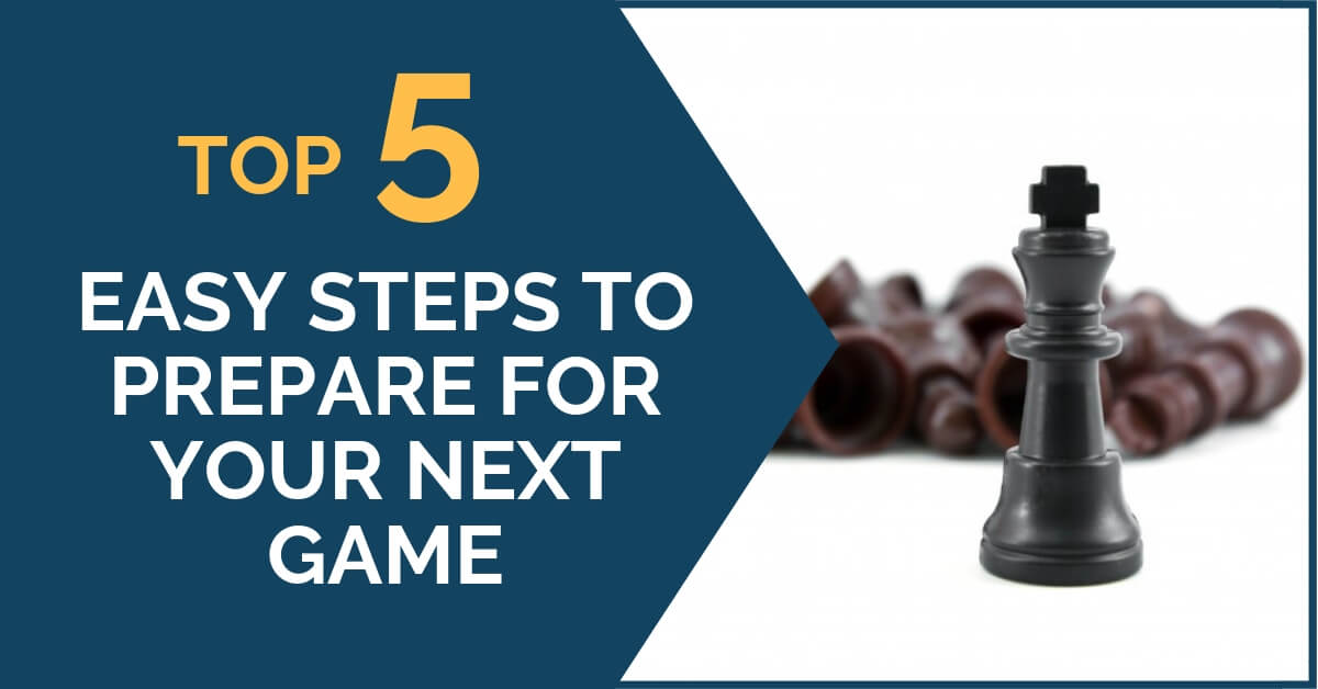 5 easy steps to prepare for your next game