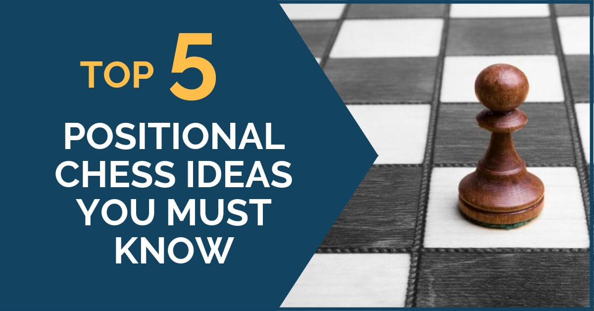 5 Positional Chess Ideas You Must Know