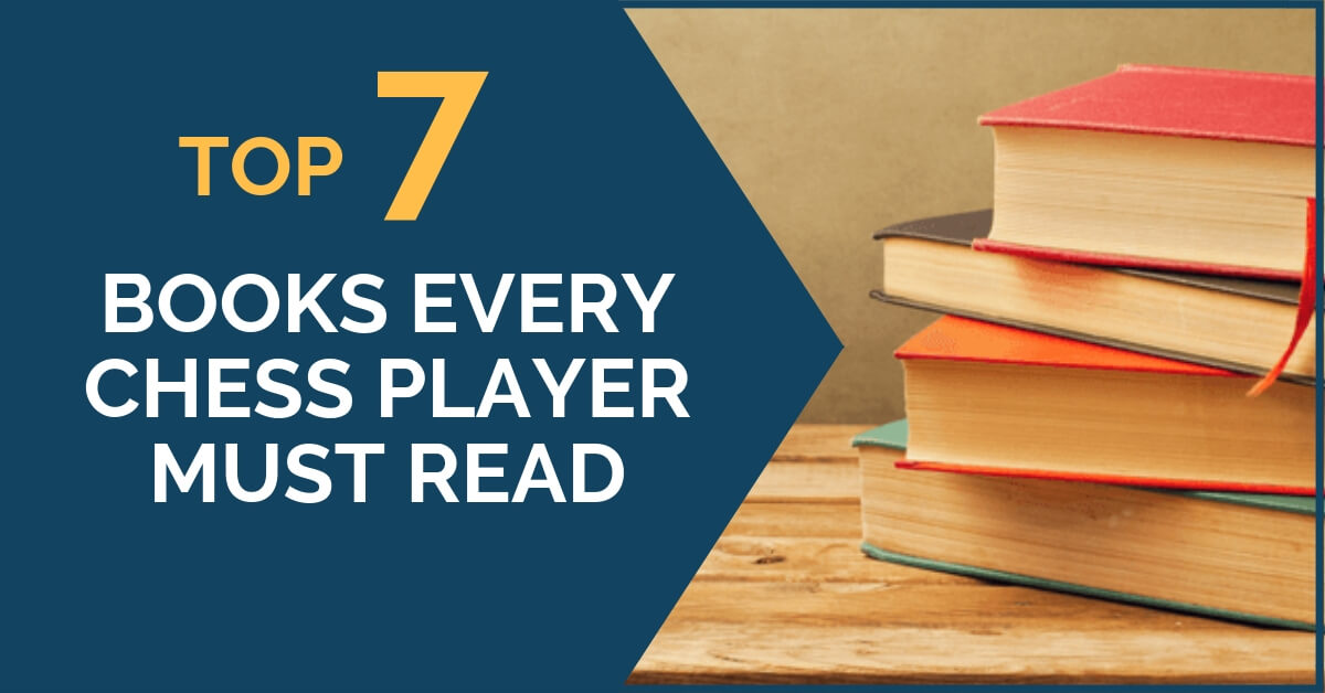 7 Books Every Chess Player Must Read