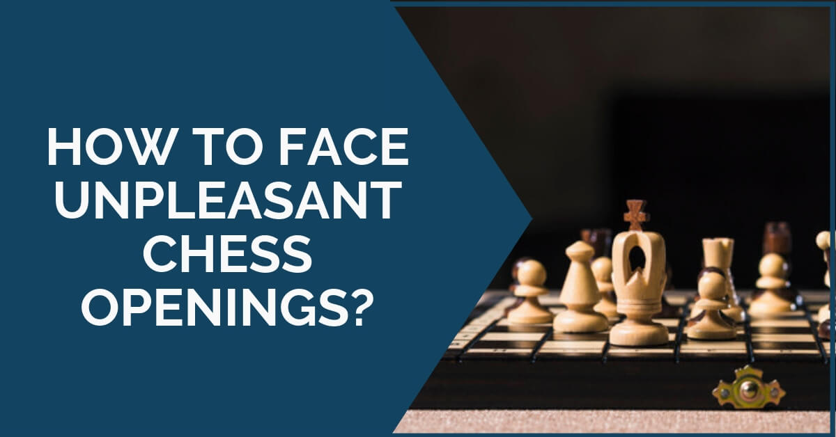 how to face unpleasant chess openings
