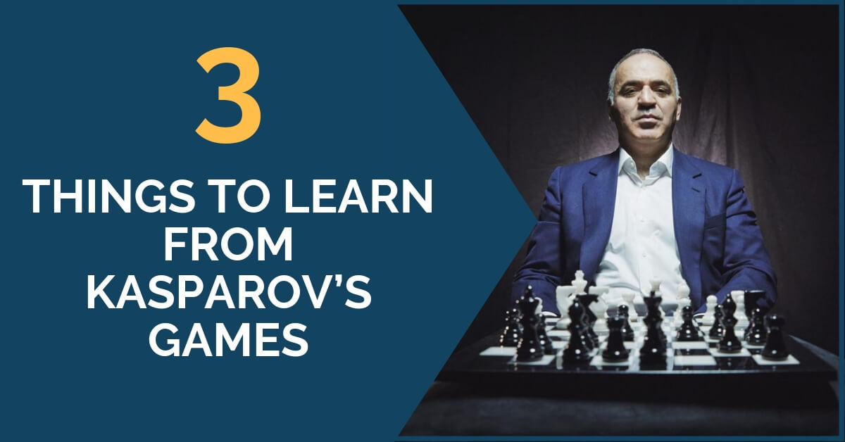 3 things to learn from kasparovs games
